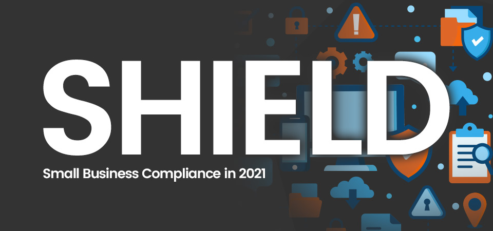 SHIELD Act: What it means for your business in 2021
